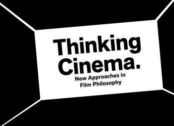Thinking Cinema: New Approaches in Film Philosophy