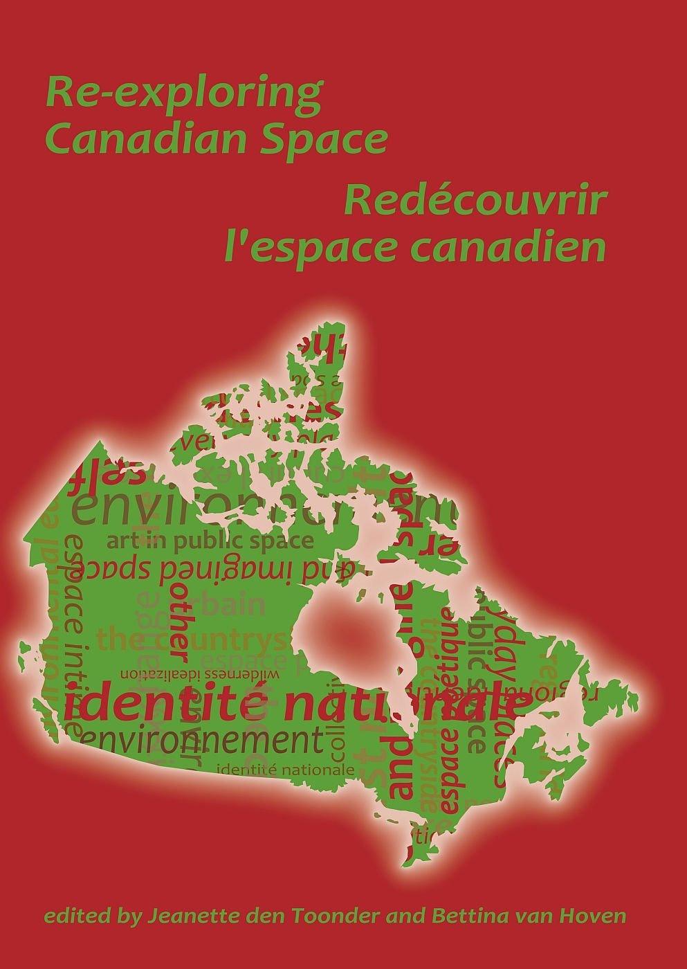 Re-exploring Canadian Space/Redecouvrir l'espace canadien; by Jeanette den Toonder