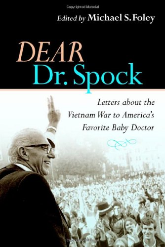 Dear Dr. Spock: Letters about the Vietnam War to America's Favorite Baby Doctor; Edited by Michael Stewart Foley