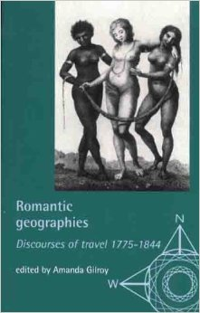 Romantic Geographies: Discourses of Travel 1775-1844 (Exploring Travel); Edited by Amanda Gilroy