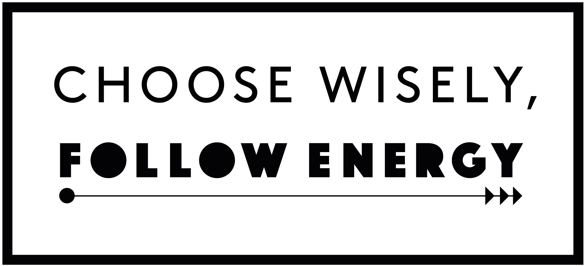Choose Wisely, Follow Energy