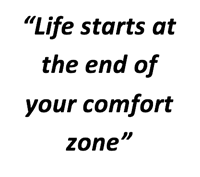 """Life starts at the end of your comfort zone"""