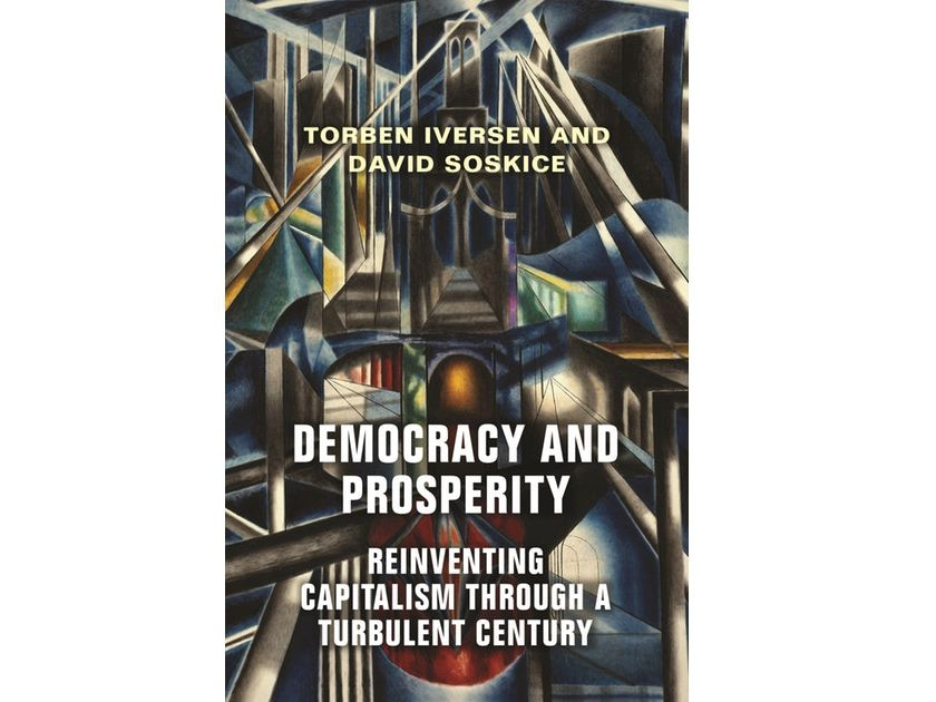 Democracy and Prosperity; Reinventing Capitalism through a Turbulent Century